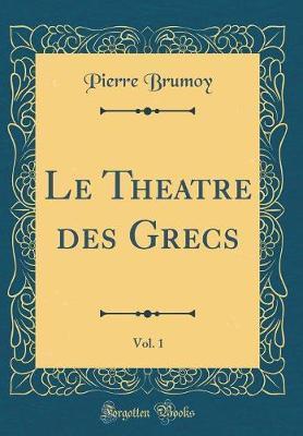 Le Theatre des Grecs, Vol. 1 (Classic Reprint)