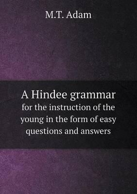 A Hindee Grammar for the Instruction of the Young in the Form of Easy Questions and Answers