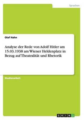 Analyse der Rede von Adolf Hitler am 15.03.1938 am Wiener Heldenplatz in Bezug auf Theatralität und Rhetorik