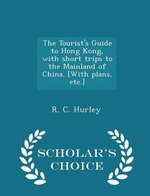 The Tourist's Guide to Hong Kong, with Short Trips to the Mainland of China. [With Plans, Etc.] - Scholar's Choice Edition