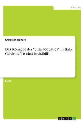 """Das Konzept der """"città acquatica"""" in Italo Calvinos """"Le città invisibili"""""""