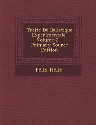 Traite de Balistique Experimentale, Volume 2 - Primary Source Edition