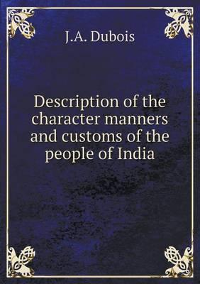 Description of the Character Manners and Customs of the People of India