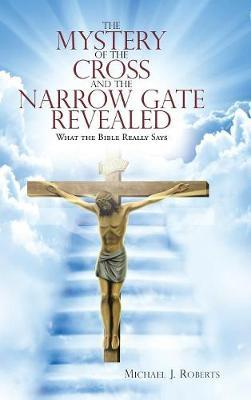 The Mystery of the Cross and the Narrow Gate Revealed
