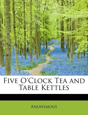 Five O'Clock Tea and Table Kettles