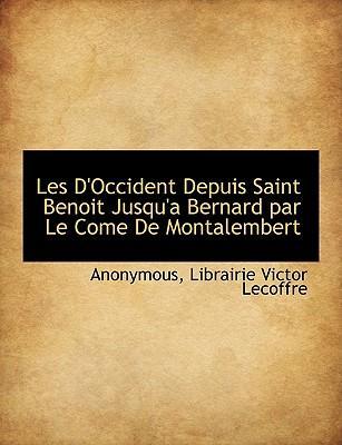 Les D'Occident Depuis Saint Benoit Jusqu'a Bernard Par Le Come de Montalembert