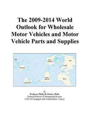 The 2009-2014 World Outlook for Wholesale Motor Vehicles and Motor Vehicle Parts and Supplies