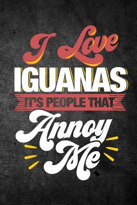 I Love Iguanas It's People That Annoy Me