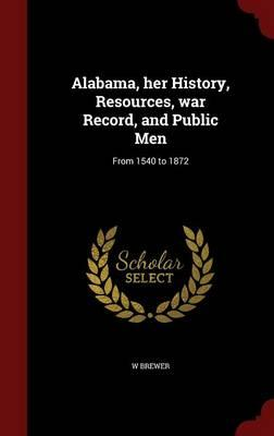 Alabama, Her History, Resources, War Record, and Public Men