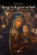 Spargi tu di grazie un fonte. La Madonna del Ponte a Caltagirone. Storia, iconografia e culto