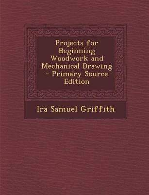 Projects for Beginning Woodwork and Mechanical Drawing - Primary Source Edition