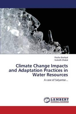 Climate Change Impacts and Adaptation Practices in Water Resources