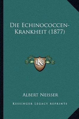 Die Echinococcen-Krankheit (1877)