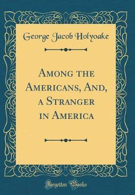 Among the Americans, And, a Stranger in America (Classic Reprint)