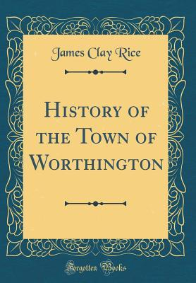 History of the Town of Worthington (Classic Reprint)