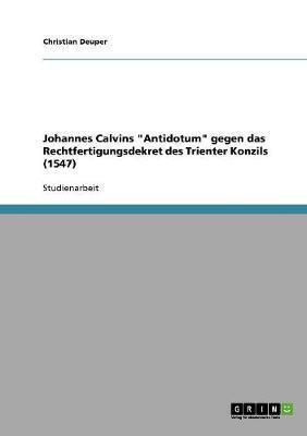 "Johannes Calvins ""Antidotum"" gegen das Rechtfertigungsdekret des Trienter Konzils (1547)"