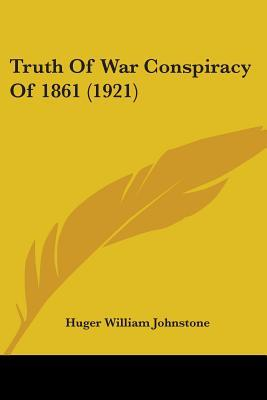 Truth Of War Conspiracy Of 1861