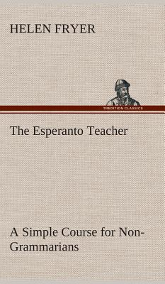 The Esperanto Teacher A Simple Course for Non-Grammarians