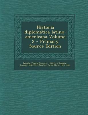 Historia Diplomatica Latino-Americana Volume 2 - Primary Source Edition