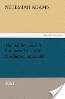 The Sable Cloud A Southern Tale With Northern Comments (1861)