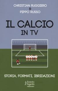 Il calcio in tv. Storia, formati, ibridazioni
