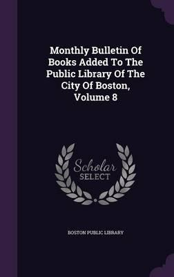 Monthly Bulletin of Books Added to the Public Library of the City of Boston, Volume 8