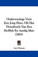 Onderwyzinge Voor Een Jong Heer, Oft Het Denckbeelt Van Een Hofflyk En Aardig Man (1683)