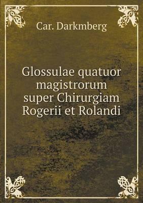 Glossulae Quatuor Magistrorum Super Chirurgiam Rogerii Et Rolandi