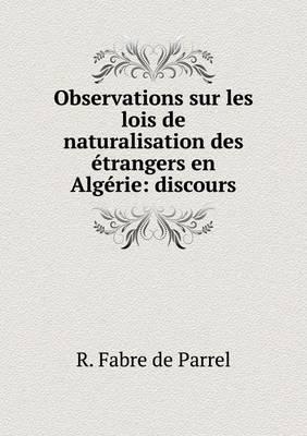 Observations Sur Les Lois de Naturalisation Des Etrangers En Algerie