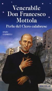 Venerabile Don Francesco Mottola. Perla del clero calabrese
