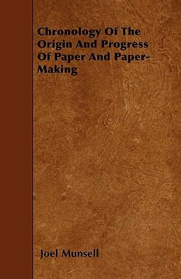 Chronology Of The Origin And Progress Of Paper And Paper-Making
