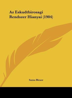 AZ Eskudtbirosagi Rendszer Hianyai (1904)