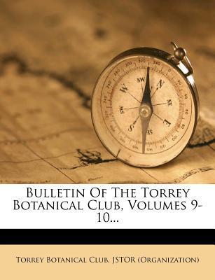 Bulletin of the Torrey Botanical Club, Volumes 9-10...