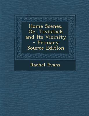Home Scenes, Or, Tavistock and Its Vicinity