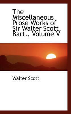 The Miscellaneous Prose Works of Sir Walter Scott, Bart, Volume V