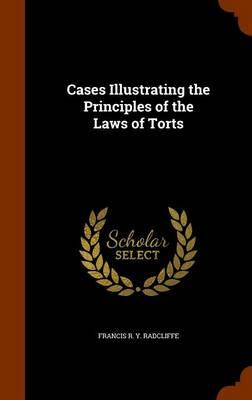 Cases Illustrating the Principles of the Laws of Torts