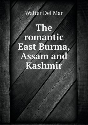 The Romantic East Burma, Assam and Kashmir
