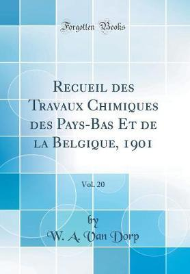 Recueil des Travaux Chimiques des Pays-Bas Et de la Belgique, 1901, Vol. 20 (Classic Reprint)