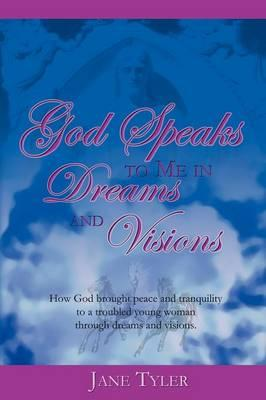 God Speaks to Me in Dreams and Visions