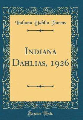 Indiana Dahlias, 1926 (Classic Reprint)