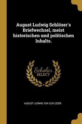 August Ludwig Schlözer's Briefwechsel, Meist Historischen Und Politischen Inhalts.