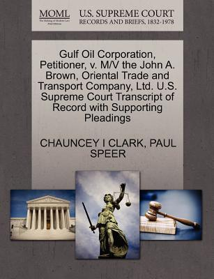 Gulf Oil Corporation, Petitioner, V. M/V the John A. Brown, Oriental Trade and Transport Company, Ltd. U.S. Supreme Court Transcript of Record with Su