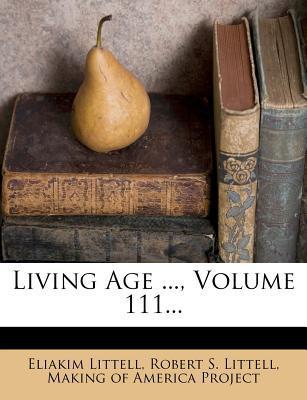 Living Age ..., Volume 111...