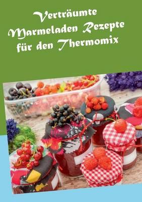 Verträumte Marmeladen Rezepte für den Thermomix