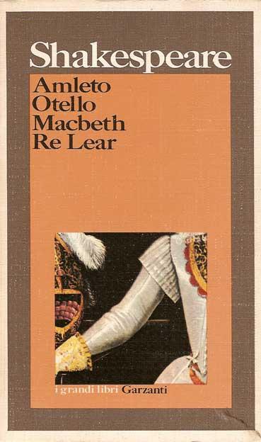 Amleto - Otello - Macbeth - Re Lear