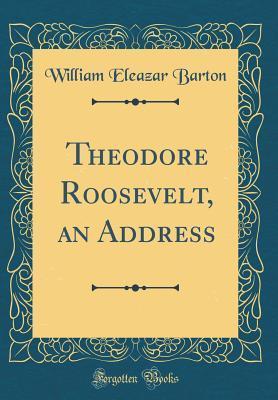 Theodore Roosevelt, an Address (Classic Reprint)