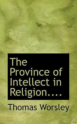 The Province of Intellect in Religion....