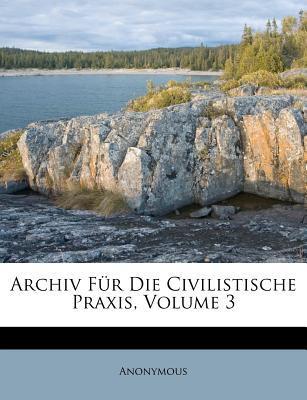 Archiv Fur Die Civilistische Praxis, Dritter Band. Erstes Heft.