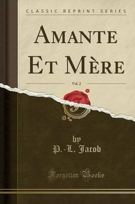 Amante Et Mère, Vol. 2 (Classic Reprint)