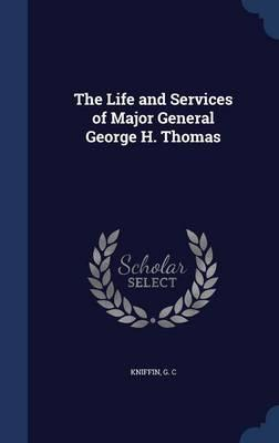The Life and Services of Major General George H. Thomas